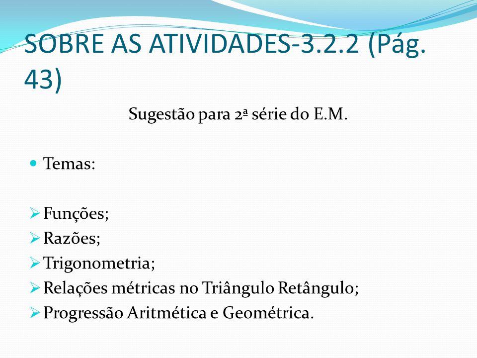 SOBRE AS ATIVIDADES-3.2.2 (Pág. 43) Sugestão para 2ª série do E.M. Temas: Funções; Razões; Trigonometria; Relações métricas no Triângulo Retângulo; Pr
