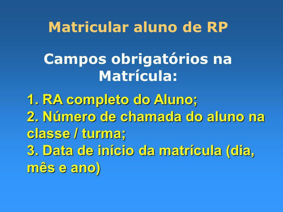 Matricular aluno de RP Campos obrigatórios na Matrícula: 1.