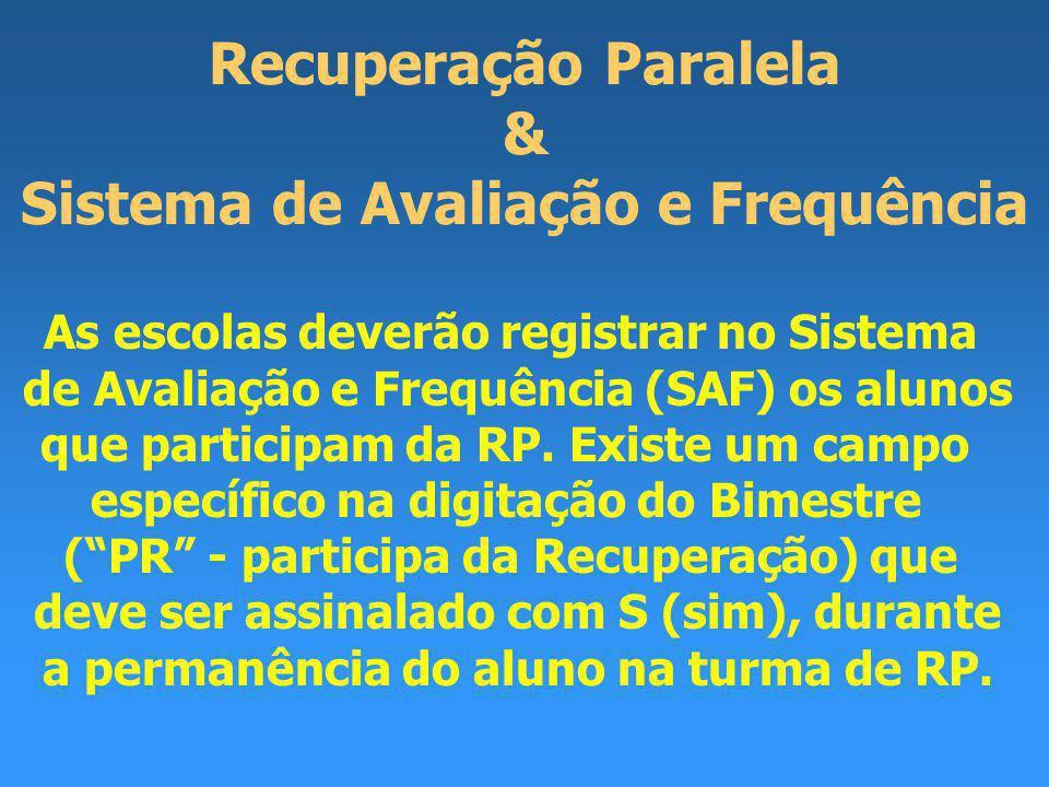 Recuperação Paralela & Sistema de Avaliação e Frequência As escolas deverão registrar no Sistema de Avaliação e Frequência (SAF) os alunos que participam da RP.