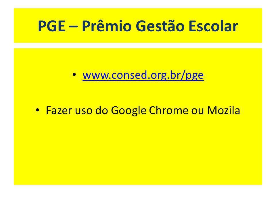 PGE – Prêmio Gestão Escolar www.consed.org.br/pge Fazer uso do Google Chrome ou Mozila