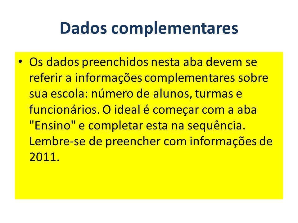 Dados complementares Os dados preenchidos nesta aba devem se referir a informações complementares sobre sua escola: número de alunos, turmas e funcion