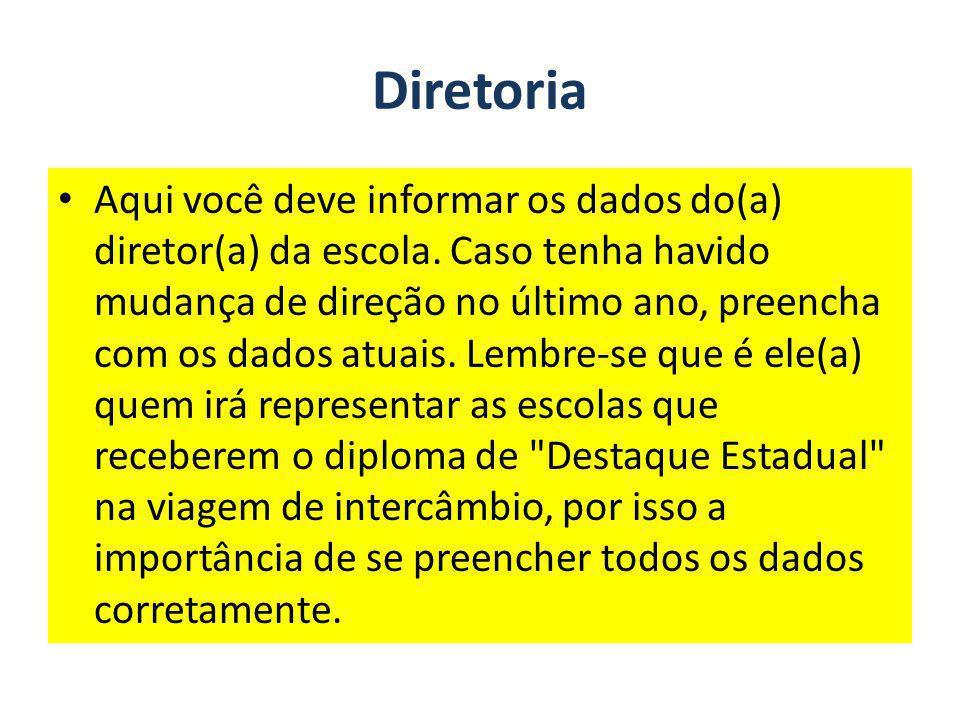Diretoria Aqui você deve informar os dados do(a) diretor(a) da escola. Caso tenha havido mudança de direção no último ano, preencha com os dados atuai