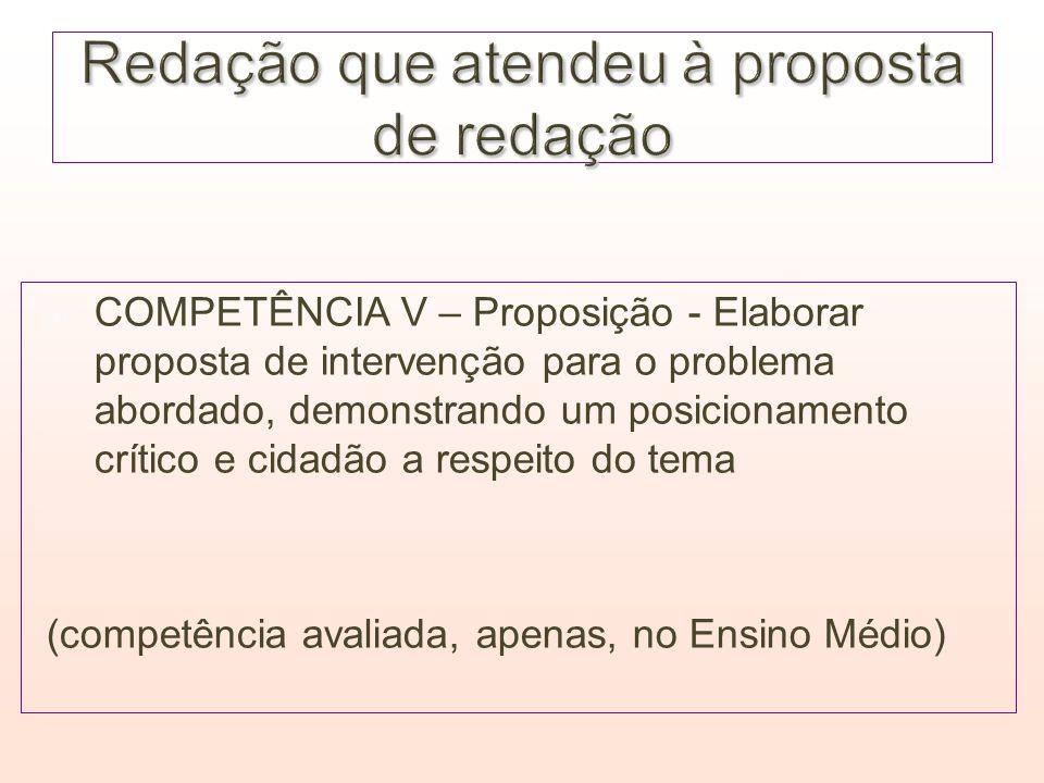 COMPETÊNCIA V – Proposição - Elaborar proposta de intervenção para o problema abordado, demonstrando um posicionamento crítico e cidadão a respeito do