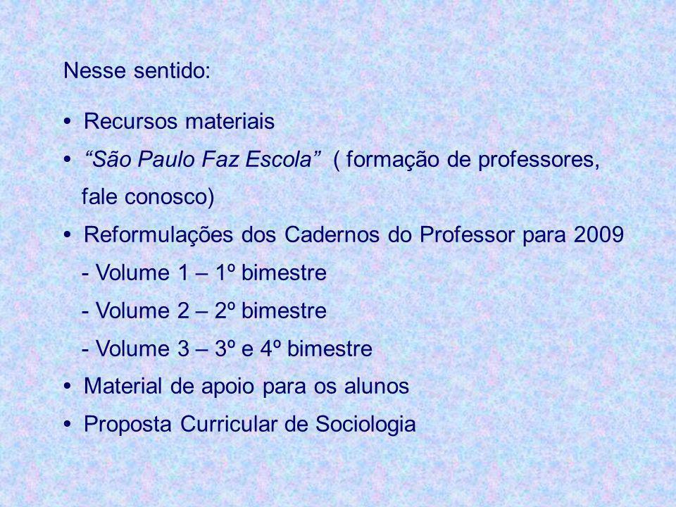 Nesse sentido: Recursos materiais São Paulo Faz Escola ( formação de professores, fale conosco) Reformulações dos Cadernos do Professor para 2009 - Vo
