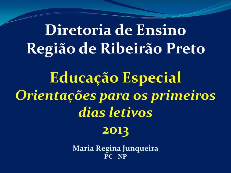 Diretoria de Ensino Região de Ribeirão Preto Educação Especial Orientações para os primeiros dias letivos 2013 Maria Regina Junqueira PC - NP
