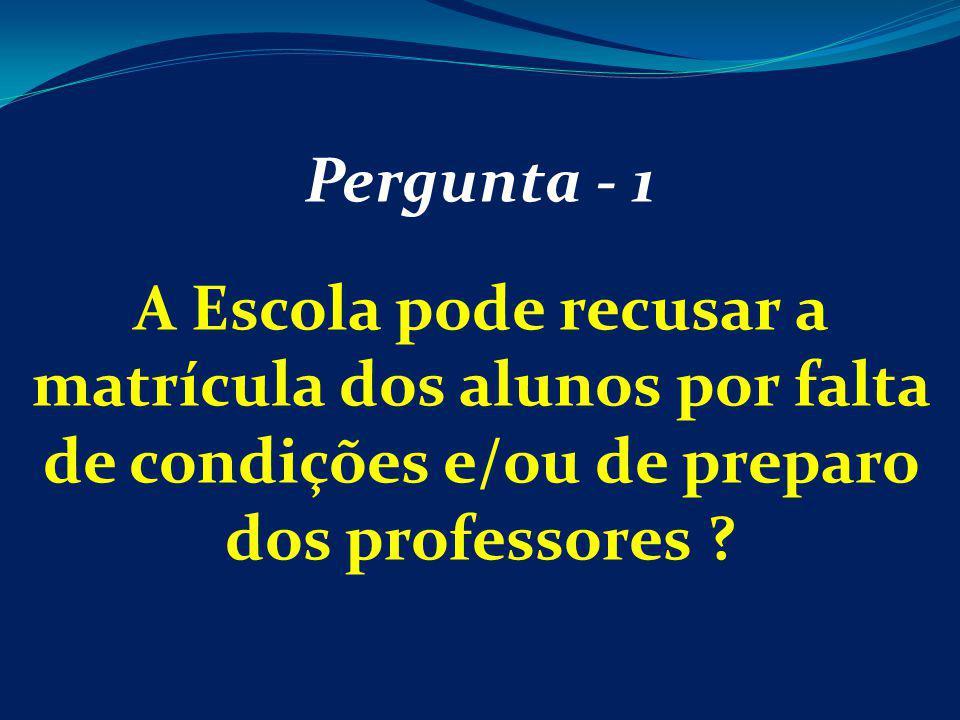 Pergunta - 1 A Escola pode recusar a matrícula dos alunos por falta de condições e/ou de preparo dos professores ?