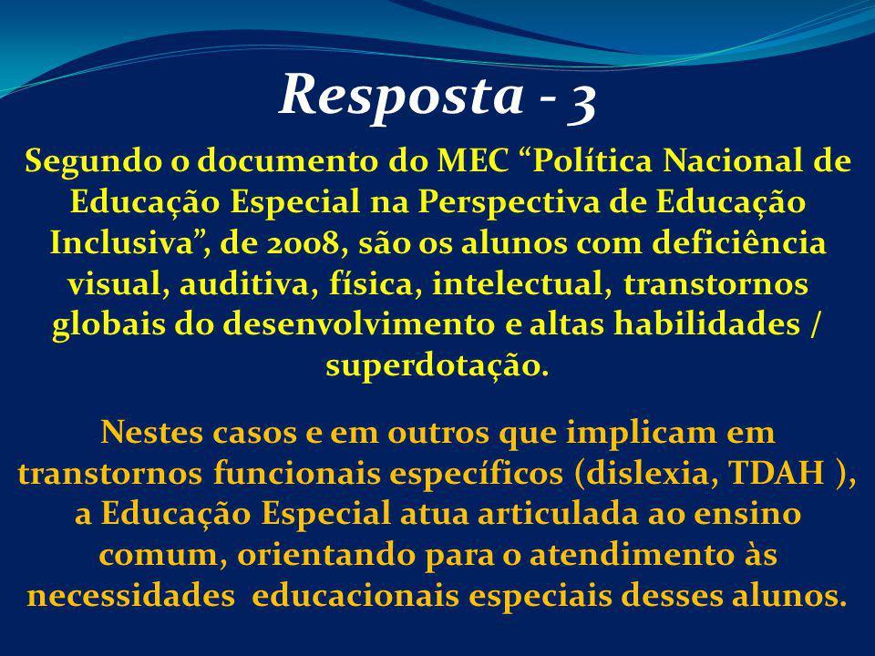 Resposta - 3 Segundo o documento do MEC Política Nacional de Educação Especial na Perspectiva de Educação Inclusiva, de 2008, são os alunos com defici