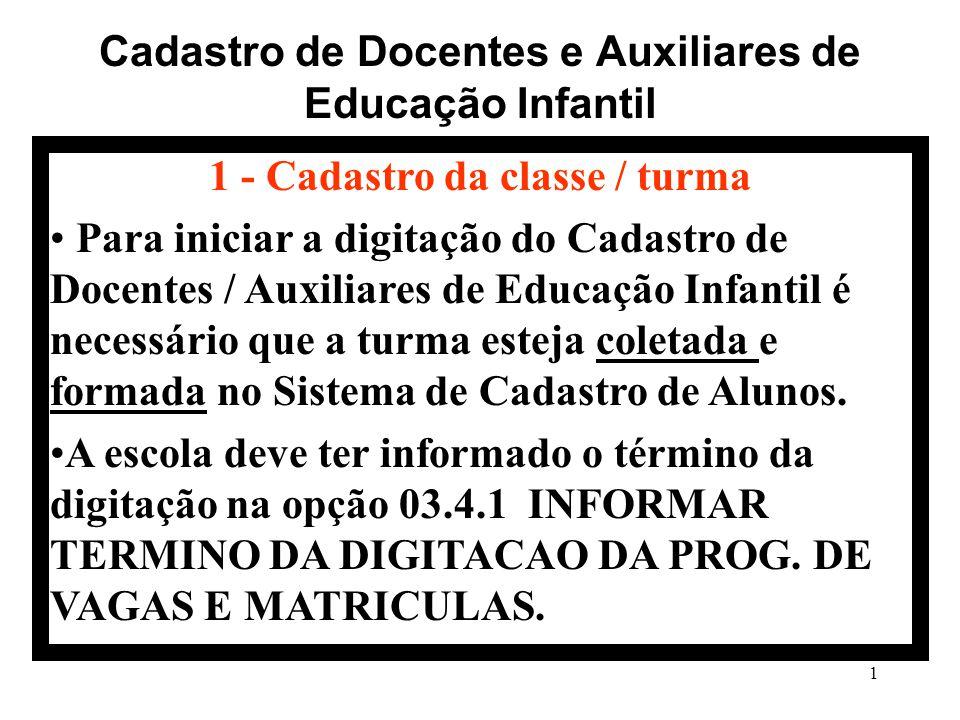 1 Cadastro de Docentes e Auxiliares de Educação Infantil 1 - Cadastro da classe / turma Para iniciar a digitação do Cadastro de Docentes / Auxiliares