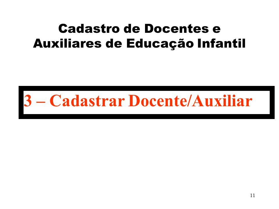 11 Cadastro de Docentes e Auxiliares de Educação Infantil 3 – Cadastrar Docente/Auxiliar