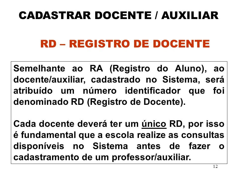 12 Semelhante ao RA (Registro do Aluno), ao docente/auxiliar, cadastrado no Sistema, será atribuído um número identificador que foi denominado RD (Reg