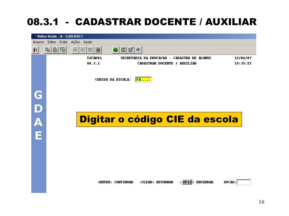 16 08.3.1 - CADASTRAR DOCENTE / AUXILIAR Digitar o código CIE da escola