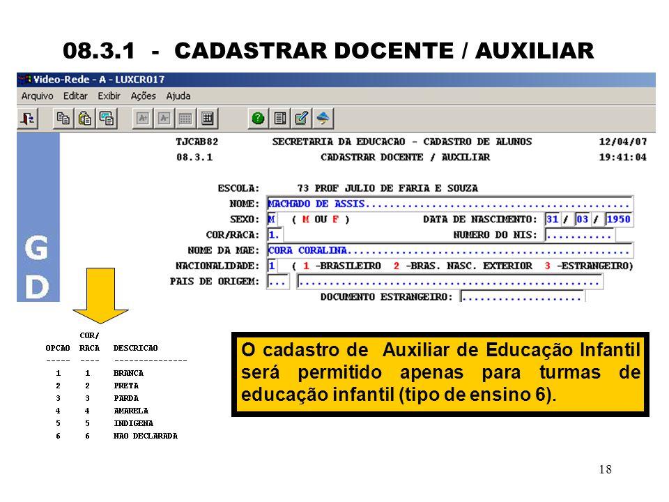 18 08.3.1 - CADASTRAR DOCENTE / AUXILIAR O cadastro de Auxiliar de Educação Infantil será permitido apenas para turmas de educação infantil (tipo de e