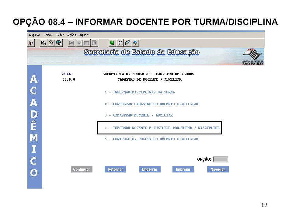 19 OPÇÃO 08.4 – INFORMAR DOCENTE POR TURMA/DISCIPLINA
