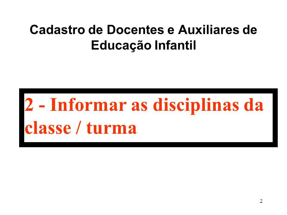 2 Cadastro de Docentes e Auxiliares de Educação Infantil 2 - Informar as disciplinas da classe / turma