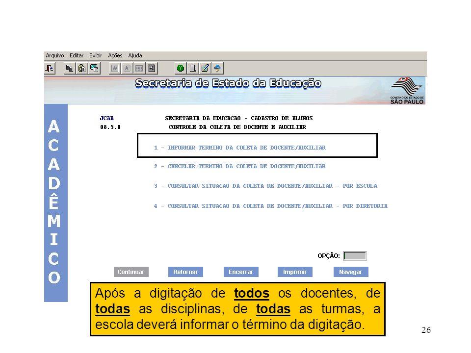 26 Após a digitação de todos os docentes, de todas as disciplinas, de todas as turmas, a escola deverá informar o término da digitação.