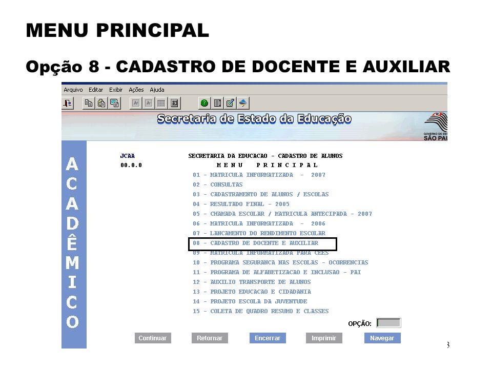 3 MENU PRINCIPAL Opção 8 - CADASTRO DE DOCENTE E AUXILIAR