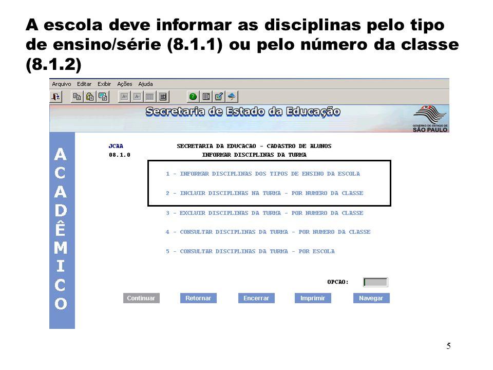 5 A escola deve informar as disciplinas pelo tipo de ensino/série (8.1.1) ou pelo número da classe (8.1.2)