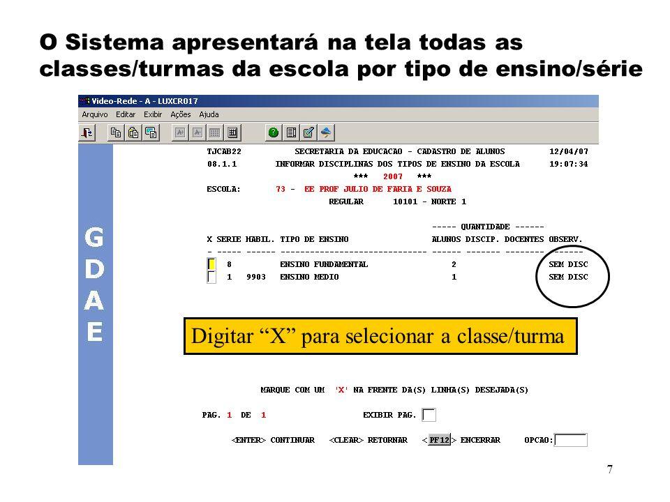 7 O Sistema apresentará na tela todas as classes/turmas da escola por tipo de ensino/série Digitar X para selecionar a classe/turma