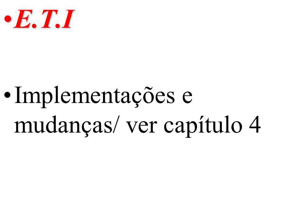E.T.IE.T.I Implementações e mudanças/ ver capítulo 4