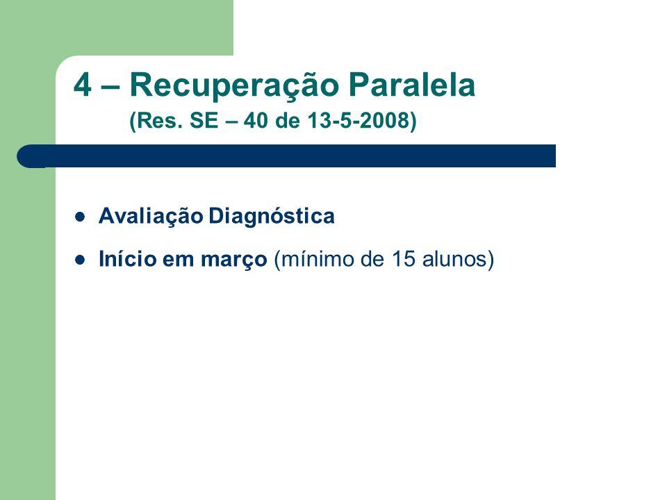 4 – Recuperação Paralela (Res. SE – 40 de 13-5-2008) Avaliação Diagnóstica Início em março (mínimo de 15 alunos)