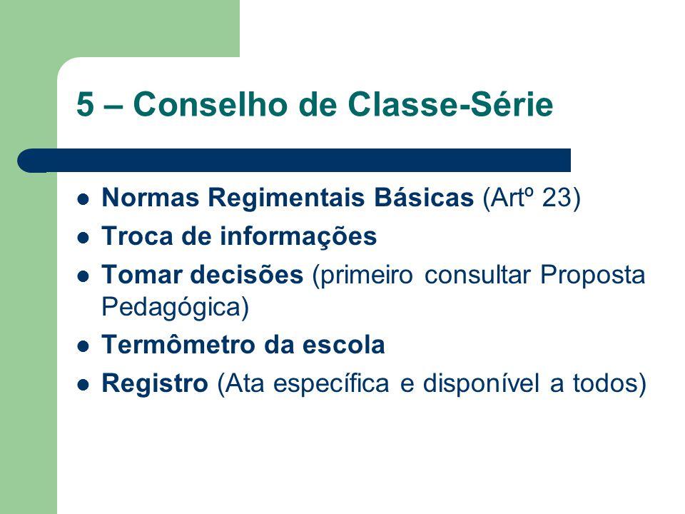 5 – Conselho de Classe-Série Normas Regimentais Básicas (Artº 23) Troca de informações Tomar decisões (primeiro consultar Proposta Pedagógica) Termôme