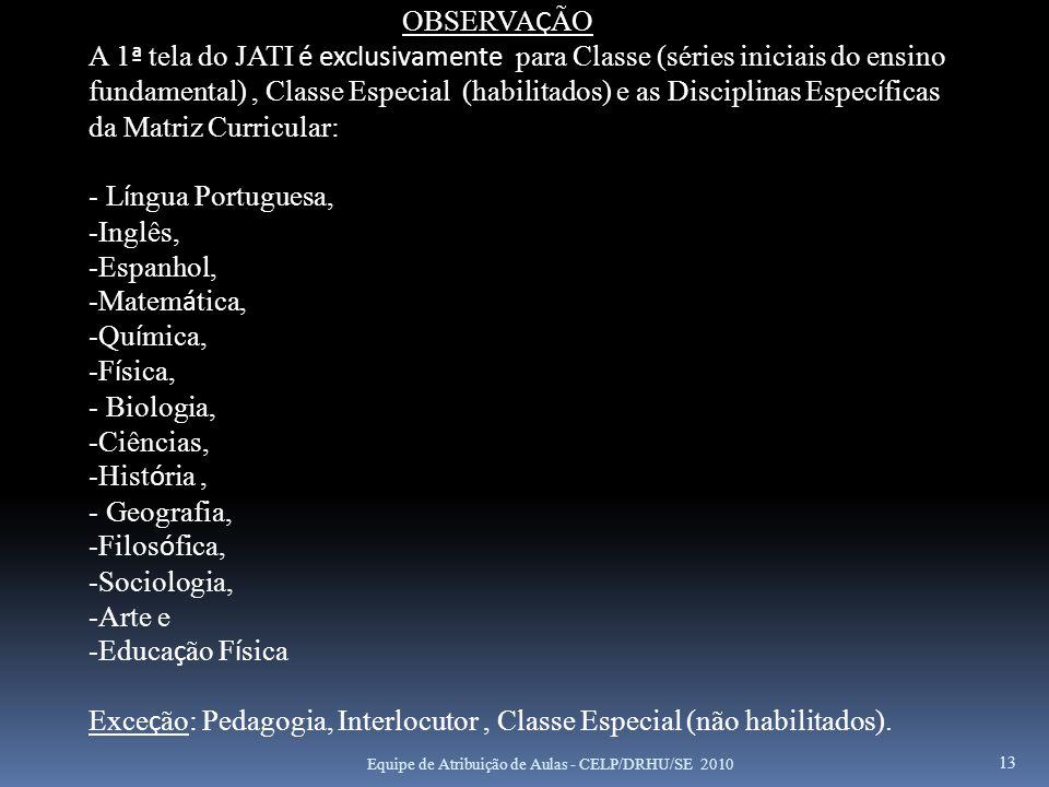 13 OBSERVA Ç ÃO A 1 ª tela do JATI é exclusivamente para Classe (séries iniciais do ensino fundamental), Classe Especial (habilitados) e as Disciplina