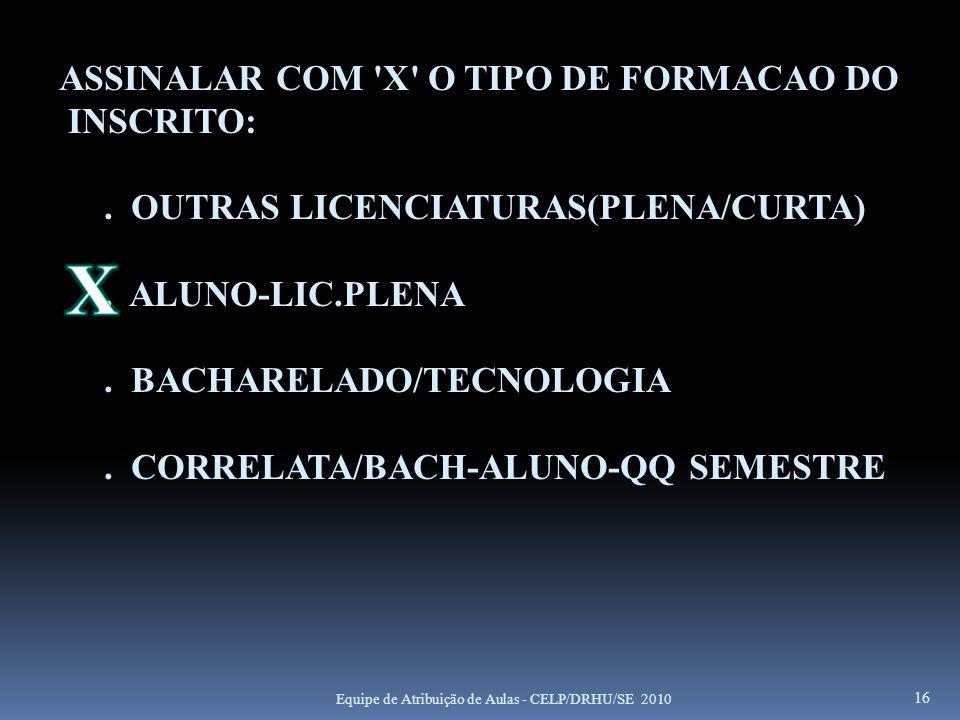 ASSINALAR COM 'X' O TIPO DE FORMACAO DO INSCRITO:. OUTRAS LICENCIATURAS(PLENA/CURTA). ALUNO-LIC.PLENA. BACHARELADO/TECNOLOGIA. CORRELATA/BACH-ALUNO-QQ
