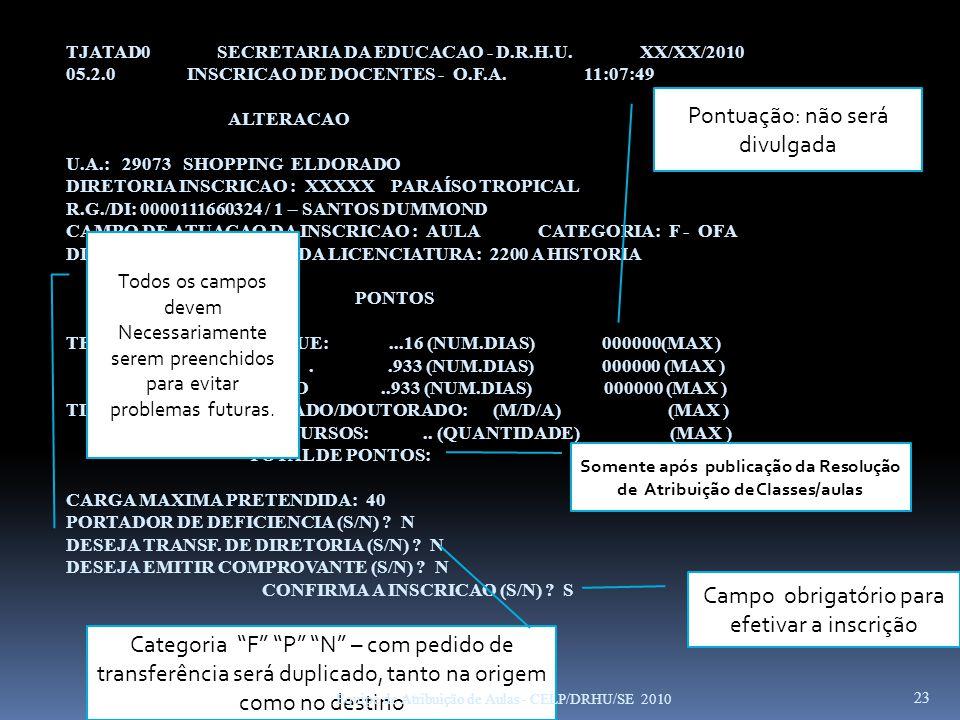 TJATAD0 SECRETARIA DA EDUCACAO - D.R.H.U. XX/XX/2010 05.2.0 INSCRICAO DE DOCENTES - O.F.A. 11:07:49 ALTERACAO U.A.: 29073 SHOPPING ELDORADO DIRETORIA