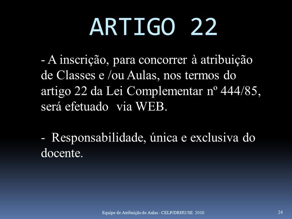 24 ARTIGO 22 Equipe de Atribuição de Aulas - CELP/DRHU/SE 2010 - A inscrição, para concorrer à atribuição de Classes e /ou Aulas, nos termos do artigo