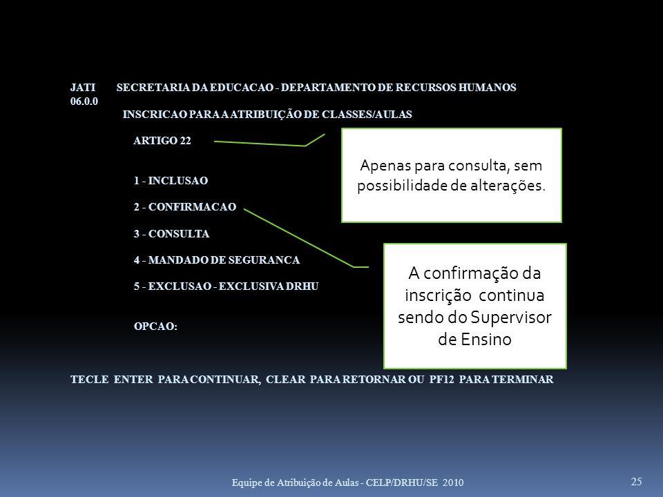 JATI SECRETARIA DA EDUCACAO - DEPARTAMENTO DE RECURSOS HUMANOS 06.0.0 INSCRICAO PARA A ATRIBUIÇÃO DE CLASSES/AULAS ARTIGO 22 1 - INCLUSAO 2 - CONFIRMA