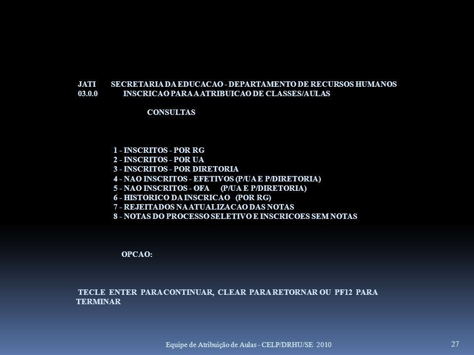 JATI SECRETARIA DA EDUCACAO - DEPARTAMENTO DE RECURSOS HUMANOS 03.0.0 INSCRICAO PARA A ATRIBUICAO DE CLASSES/AULAS CONSULTAS 1 - INSCRITOS - POR RG 2