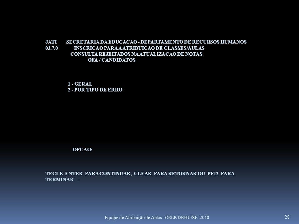JATI SECRETARIA DA EDUCACAO - DEPARTAMENTO DE RECURSOS HUMANOS 03.7.0 INSCRICAO PARA A ATRIBUICAO DE CLASSES/AULAS CONSULTA REJEITADOS NA ATUALIZACAO