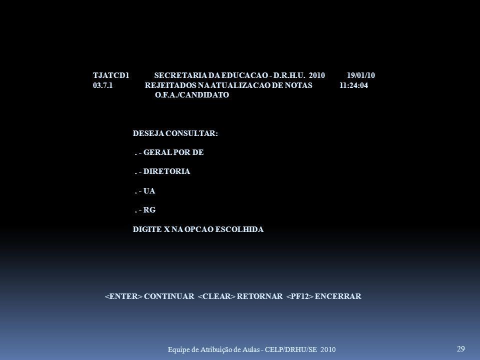 TJATCD1 SECRETARIA DA EDUCACAO - D.R.H.U. 2010 19/01/10 03.7.1 REJEITADOS NA ATUALIZACAO DE NOTAS 11:24:04 O.F.A./CANDIDATO DESEJA CONSULTAR:. - GERAL