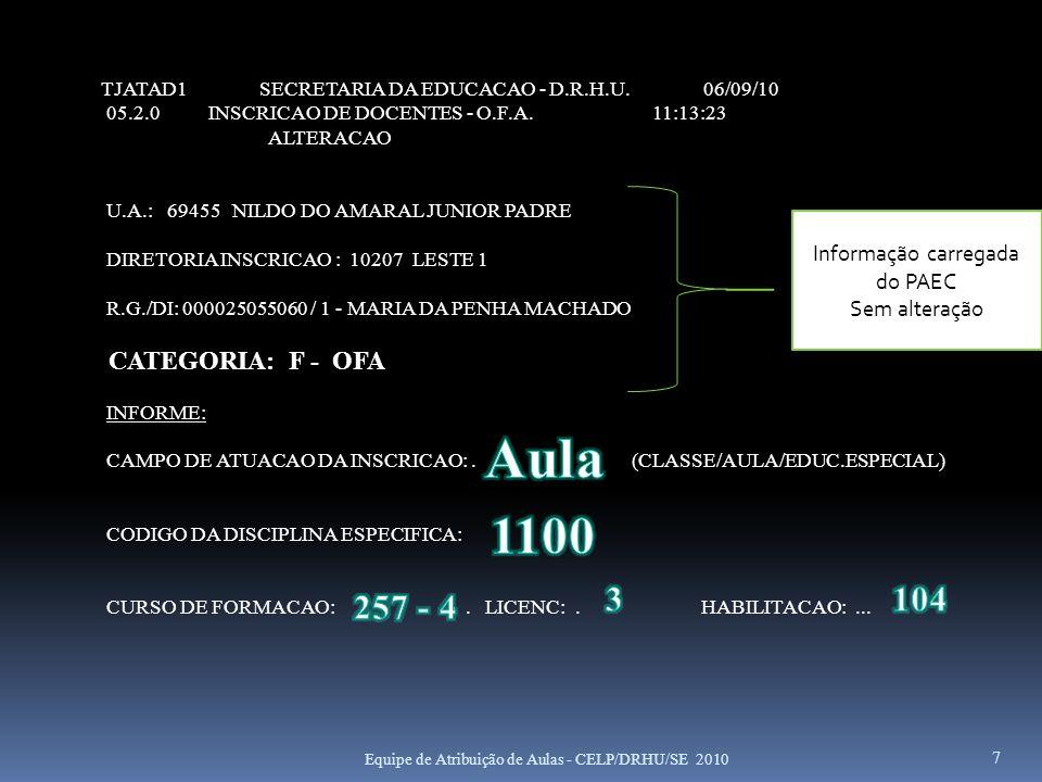 JATI SECRETARIA DA EDUCACAO - DEPARTAMENTO DE RECURSOS HUMANOS 03.7.0 INSCRICAO PARA A ATRIBUICAO DE CLASSES/AULAS CONSULTA REJEITADOS NA ATUALIZACAO DE NOTAS OFA / CANDIDATOS 1 - GERAL 2 - POR TIPO DE ERRO OPCAO: TECLE ENTER PARA CONTINUAR, CLEAR PARA RETORNAR OU PF12 PARA TERMINAR - 28 Equipe de Atribuição de Aulas - CELP/DRHU/SE 2010