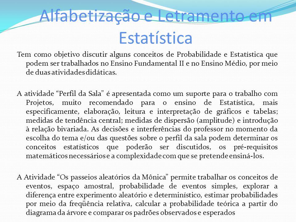Alfabetização e Letramento em Estatística Tem como objetivo discutir alguns conceitos de Probabilidade e Estatística que podem ser trabalhados no Ensi