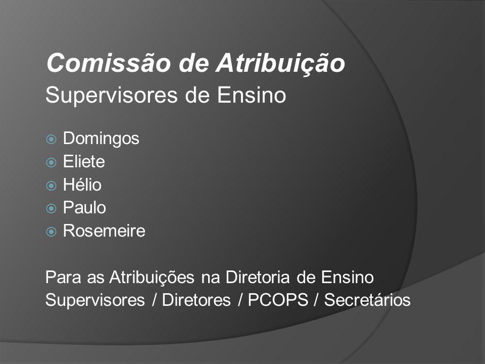 Comissão de Atribuição Supervisores de Ensino Domingos Eliete Hélio Paulo Rosemeire Para as Atribuições na Diretoria de Ensino Supervisores / Diretore