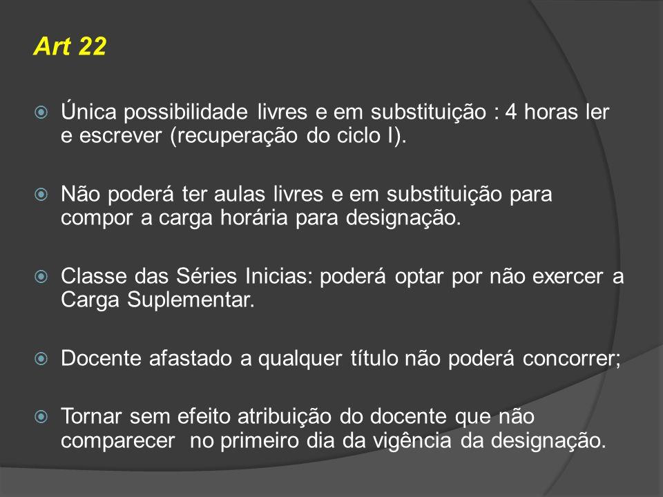 Art 22 Única possibilidade livres e em substituição : 4 horas ler e escrever (recuperação do ciclo I). Não poderá ter aulas livres e em substituição p
