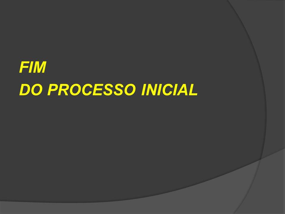 FIM DO PROCESSO INICIAL