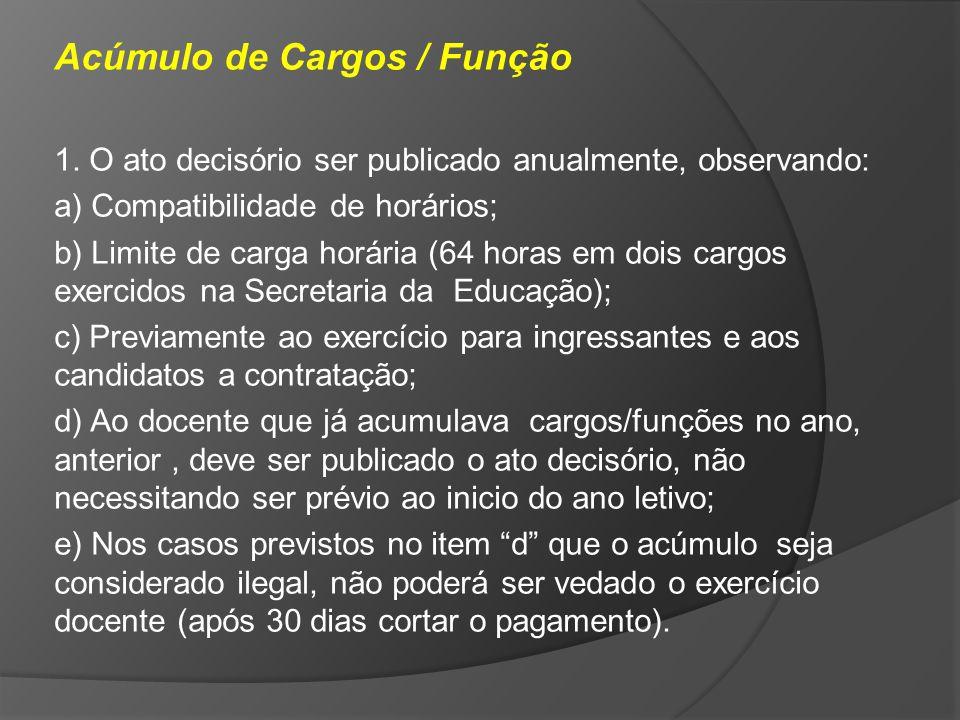 Acúmulo de Cargos / Função 1. O ato decisório ser publicado anualmente, observando: a) Compatibilidade de horários; b) Limite de carga horária (64 hor