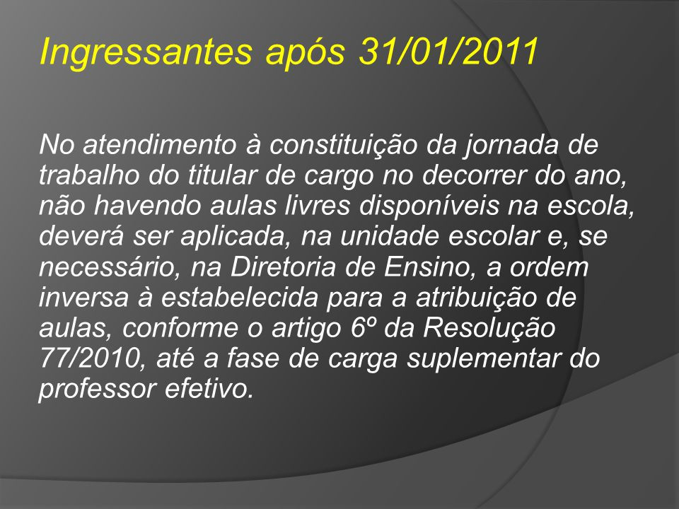 Ingressantes após 31/01/2011 No atendimento à constituição da jornada de trabalho do titular de cargo no decorrer do ano, não havendo aulas livres dis