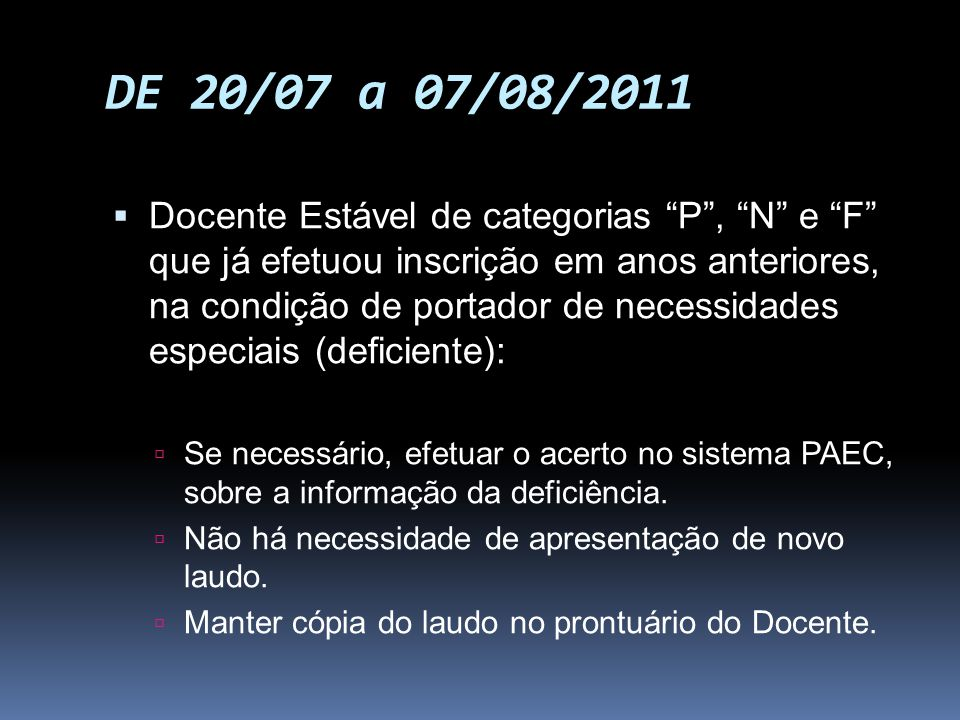 DE 20/07 a 07/08/2011 Docente Estável de categorias P, N e F que já efetuou inscrição em anos anteriores, na condição de portador de necessidades espe