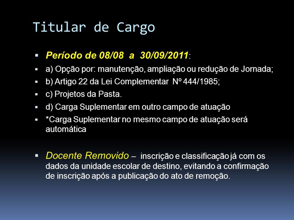 Titular de Cargo Período de 08/08 a 30/09/2011 : a) Opção por: manutenção, ampliação ou redução de Jornada; b) Artigo 22 da Lei Complementar Nº 444/19