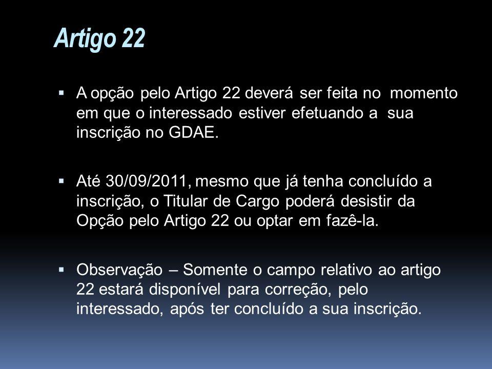 Artigo 22 A opção pelo Artigo 22 deverá ser feita no momento em que o interessado estiver efetuando a sua inscrição no GDAE. Até 30/09/2011, mesmo que