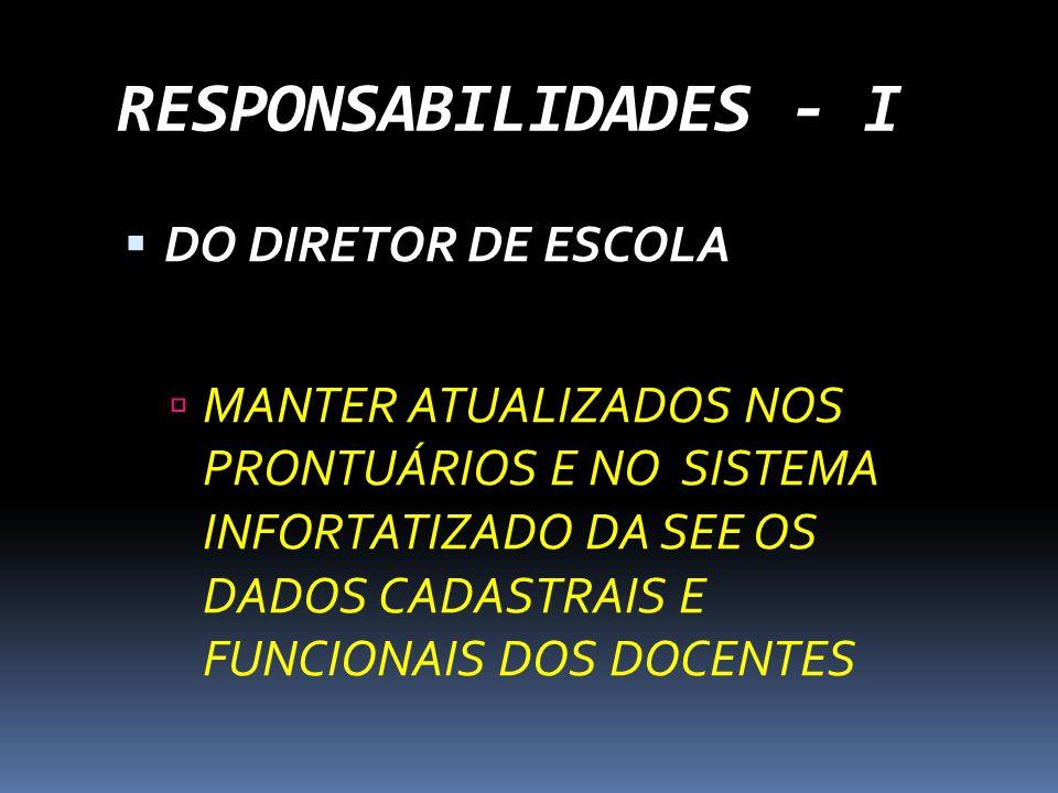 RESPONSABILIDADES - I DO DIRETOR DE ESCOLA MANTER ATUALIZADOS NOS PRONTUÁRIOS E NO SISTEMA INFORTATIZADO DA SEE OS DADOS CADASTRAIS E FUNCIONAIS DOS D