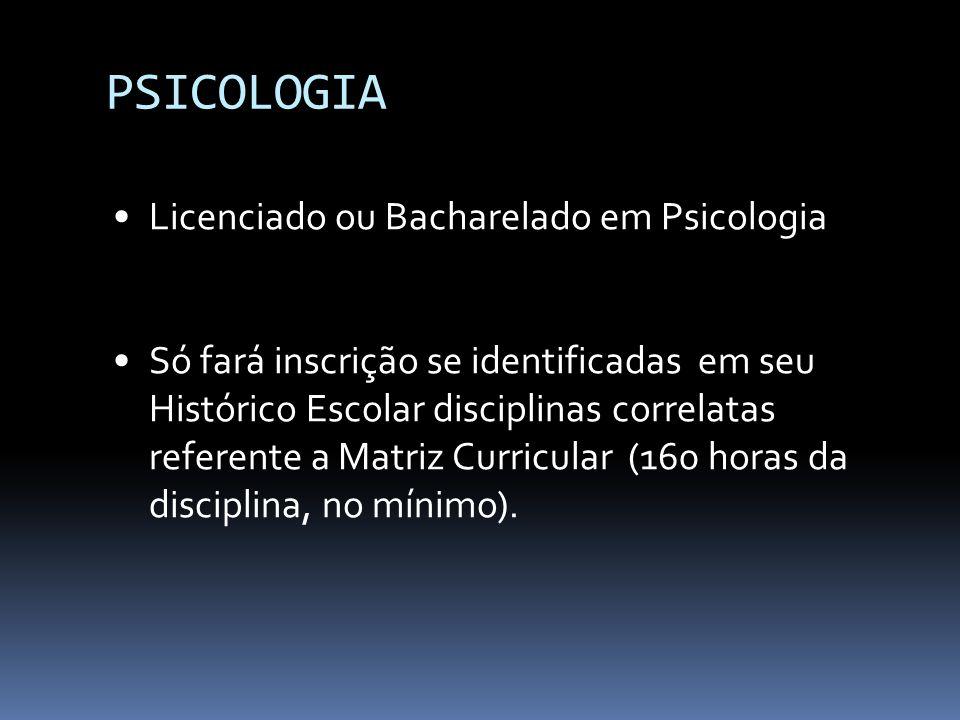 PSICOLOGIA Licenciado ou Bacharelado em Psicologia Só fará inscrição se identificadas em seu Histórico Escolar disciplinas correlatas referente a Matr