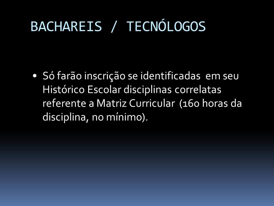 BACHAREIS / TECNÓLOGOS Só farão inscrição se identificadas em seu Histórico Escolar disciplinas correlatas referente a Matriz Curricular (160 horas da