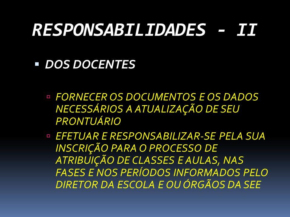RESPONSABILIDADES - II DOS DOCENTES FORNECER OS DOCUMENTOS E OS DADOS NECESSÁRIOS A ATUALIZAÇÃO DE SEU PRONTUÁRIO EFETUAR E RESPONSABILIZAR-SE PELA SU