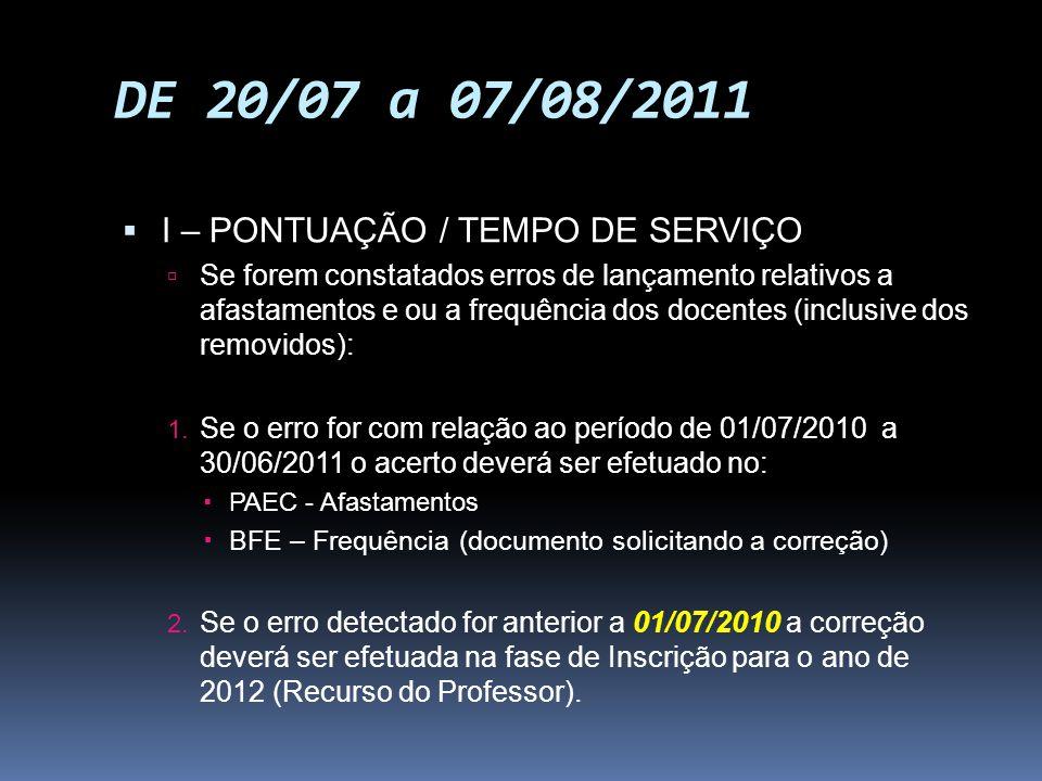 DE 20/07 a 07/08/2011 I – PONTUAÇÃO / TEMPO DE SERVIÇO Se forem constatados erros de lançamento relativos a afastamentos e ou a frequência dos docente