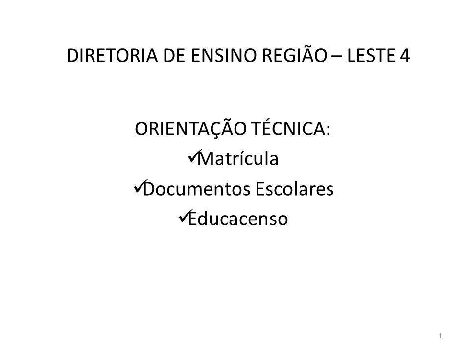 DIRETORIA DE ENSINO REGIÃO – LESTE 4 ORIENTAÇÃO TÉCNICA: Matrícula Documentos Escolares Educacenso 1