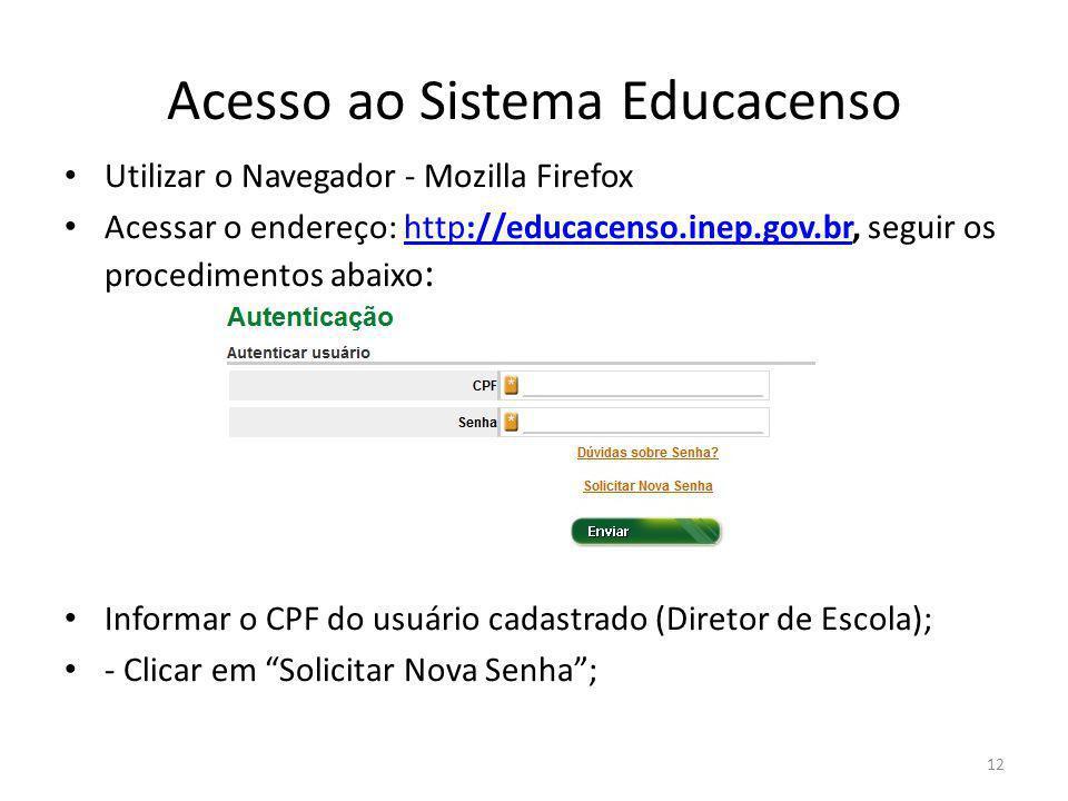 Acesso ao Sistema Educacenso Utilizar o Navegador - Mozilla Firefox Acessar o endereço: http://educacenso.inep.gov.br, seguir os procedimentos abaixo
